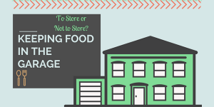 TO STORE OR NOT TO STORE: KEEPING FOOD IN THE GARAGE